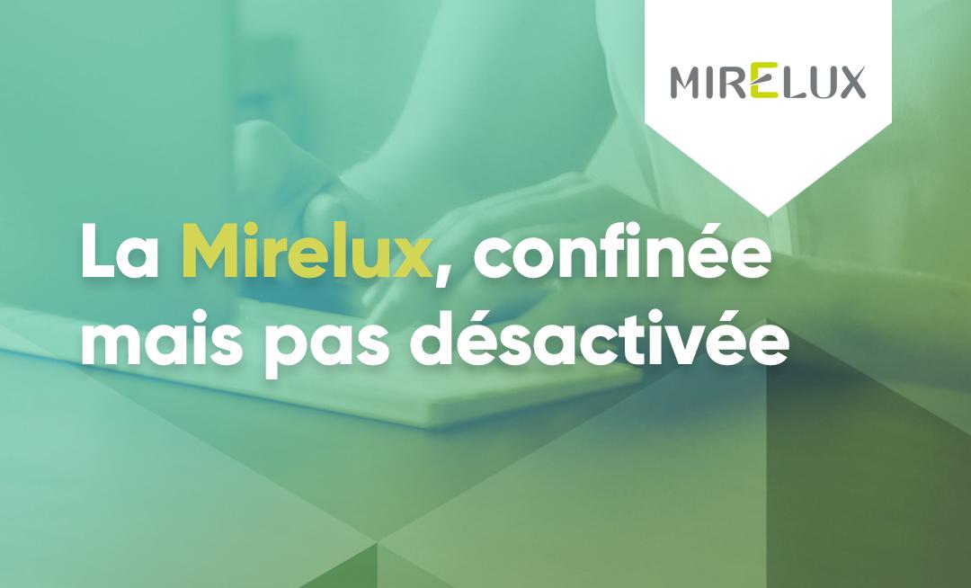 La Mirelux, confinée mais pas désactivée