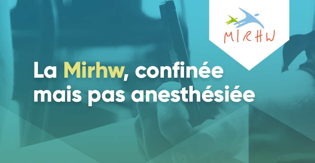 La Mirhw, confinée mais pas anesthésiée